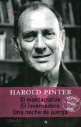 EL MONTAPLATOS ; EL INVERNADERO ; UNA NOCHE DE JUERGA di PINTER, HAROLD