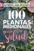 100 PLANTAS MEDICINALES PARA TU SALUD di ARA ROLDAN, ALFREDO