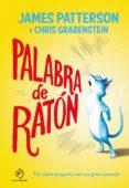 PALABRA DE RATÓN: UN RATÓN PEQUEÑO CON UN GRAN CORAZÓN di PATTERSON, JAMES