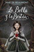 LA BELLA Y LA BESTIA Y OTROS CUENTOS de LEPRINCE DE BEAUMONT, JEANNE-MARIE
