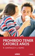 PROHIBIDO TENER CATORCE AÑOS (9ª ED.) di SANTIAGO, R.  OLMO, J.