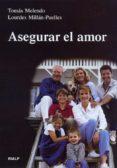 ASEGURAR EL AMOR, ANTES Y DURANTE TODO EL MATRIMONIO di MELENDO, TOMAS  MILLAN-PUELLES, LOURDES