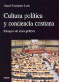 CULTURA POLITICA Y CONCIENCIA CRISTIANA. ENSAYOS DE ETICA POLITIC A di RODRIGUEZ LUÑO, ANGEL