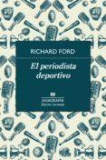 EL PERIODISTA DEPORTIVO di FORD, RICHARD