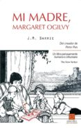 MI MADRE MARGARET OGILVY de BARRIE, JAMES MATTHEW