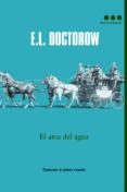 EL ARCA DEL AGUA de DOCTOROW, EDGAR LAWRENCE