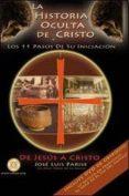 LA HISTORIA OCULTA DE CRISTO Y LOS 11 PASOS DE SU INICIACION: DE JESUS A CRISTO (INCLUYE DVD) di PARISE, JOSE LUIS