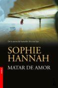 MATAR DE AMOR de HANNAH, SOPHIE