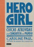 HERO GIRL: CHICAS ATREVIDAS A LA CONQUISTA DEL MUNDO de PAUL, CAROLINE