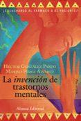 LA INVENCION DE TRASTORNOS MENTALES: ¿ESCUCHANDO AL FARMACO O AL PACIENTE? di GONZALEZ PARDO, HECTOR  PEREZ ALVAREZ, MARINO