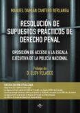RESOLUCION DE SUPUESTOS PRACTICOS DE DERECHO PENAL (3ª ED.): ADAPTADOS A LAS LEYES ORGANICAS 1/2015 Y 2/2015, DE 30 DE MARZO, DE REFORMA DEL CODIGO PENAL di CANTERO BERLANGA, MANUEL DAMIAN