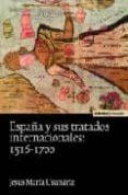 ESPAÑA Y SUS TRATADOS INTERNACIONALES: 1516-1700 de USUNARIZ, JESUS MARIA