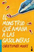 EL MONSTRUO QUE AMABA A LAS GASOLINERAS de MOORE, CHRISTOPHER
