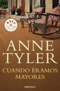 CUANDO ÉRAMOS MAYORES de TYLER, ANNE