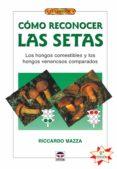 COMO RECONOCER LAS SETAS: LOS HONGOS COMESTIBLES Y LOS HONGOS VEN ENOSOS COMPARADOS di MAZZA, RICARDO