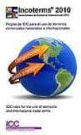 INCOTERMS 2010 . REGLAS DEL ICC PARA EL USO DE TERMINOS COMERCIAL ES NACIONALES E INTERNACIONALES di VV.AA.