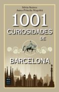 1001 CURIOSIDADES DE BARCELONA: HISTORIAS, CURIOSIDADES Y ANECDOTAS di SUAREZ, SILVIA