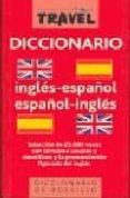 DICCIONARIO TRAVEL INGLES-ESPAÑOL / ESPAÑOL-INGLES di VV.AA.