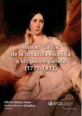 MANUEL GARCIA : DE LA TONADILLA ESCENICA A LA OPERA ESPAÑOLA (177 5-1832) de ROMERO FERRER, ALBERTO  MORENO MENGIBAR, ANDRES