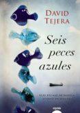 SEIS PECES AZULES di TEJERA PARRA, DAVID