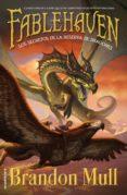 FABLEHAVEN. LOS SECRETOS DE LA RESERVA DE DRAGONES (LIBRO IV) de MULL, BRANDON