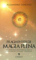 FRAGMENTOS DE MAGIA PLENA di SANCHEZ, ALEJANDRO