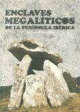 ENCLAVES MEGALÍTICOS DE LA PENÍNSULA IBÉRICA de LARA MARTINEZ, MARIA