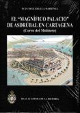 EL MAGNIFICO PALACIO DE ASDRUBAL EN CARTAGENA: CERRO DEL MOLINETE di NEGUERUELA MARTINEZ, IVAN