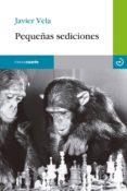 PEQUEÑAS SEDICIONES de VELA, JAVIER