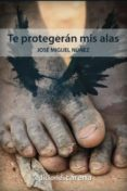 TE PROTEGERAN MIS ALAS di NUÑEZ MORENO, JOSE MIGUEL