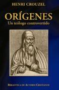 ORÍGENES. UN TEÓLOGO CONTROVERTIDO di CROUZEL, HENRI
