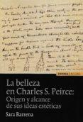 LA BELLEZA EN CHARLES S. PIERCE: ORIGEN Y ALCANCE DE SUS IDEAS ESTETICAS di BARRENA, SARA