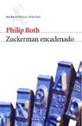 ZUCKERMAN ENCADENADO (CONTIENE: LA VISITA AL MAESTRO; ZUCKERMAN D ESENCADENADO Y LA LECCION DE ANTOMIA) di ROTH, PHILIP