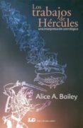 LOS TRABAJOS DE HERCULES. UNA INTERPRETACION ASTROLOGICA di BAILEY ALICE A.