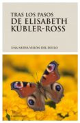 TRAS LOS PASOS DE ELISABETH KÜBLER-ROSS: UNA NUEVA VISION DEL DUE LO di VV.AA.