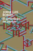 EL APRENDIZAJE DEL ESCRITOR de BORGES, JORGE LUIS