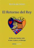 EL RETORNO DEL REY: UN LIBRO PARA HOMBES SOBRE EL AMOR, EL PLACER Y EL LIDERAZGO di VAN DER KROON, TON
