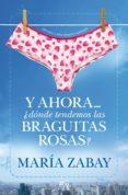 Y AHORA ¿DONDE TENDEMOS LAS BRAGUITAS ROSAS? (3ª ED.) di ZABAY, MARIA