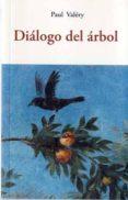 DIALOGO DEL ARBOL de VALERY, PAUL