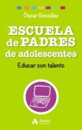 ESCUELA DE PADRES DE ADOLESCENTES: EDUCAR CON TALENTO di GONZALEZ VAZQUEZ, OSCAR
