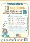 10 SESIONES PARA TRABAJAR LOS CONTENIDOS BASICOS 1: MATEMATICAS, LENGUA di MARTINEZ ROMERO, JOSE