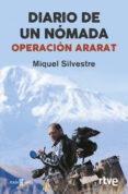 DIARIO DE UN NOMADA: OPERACIÓN ARARAT de MIQUEL SILVESTRE, JOSE ANTONIO