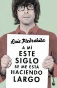 9788408143970 - Piedrahita Luis: A Mi Este Siglo Se Me Esta Haciendo Largo - Libro