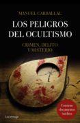 LOS PELIGROS DEL OCULTISMO: CRIMEN, DELITO Y MISTERIO di CARBALLAL, MANUEL