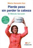 PIERDE PESO SIN PERDERLA CABEZA: EL METODO GARAULET di GARAULET AZA, MARTA