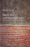 HACIA UNA ESPIRITUALIDAD LAICA: SIN CREENCIAS, SIN RELIGIONES, SIN DIOSES di CORBI, MARIA