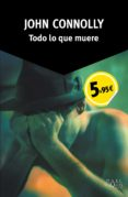TODO LO QUE MUERE (SERIE CHARLIE PARKER 1) de CONNOLLY, JOHN
