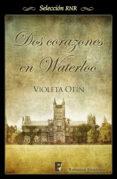 Dos corazones en Waterloo Violeta Otín Author