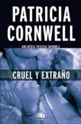 CRUEL Y EXTRAÑO (SERIE KAY SCARPETTA 4) de CORNWELL, PATRICIA