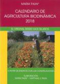 CALENDARIO DE AGRICULTURA BIODINAMICA 2018: EL ORIGINAL DESDE HACE 55 AÑOS di THUN, MARIA #THUN, MATTHIAS K.
